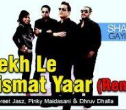 Dekh Le Kismat Yaar (Remix)